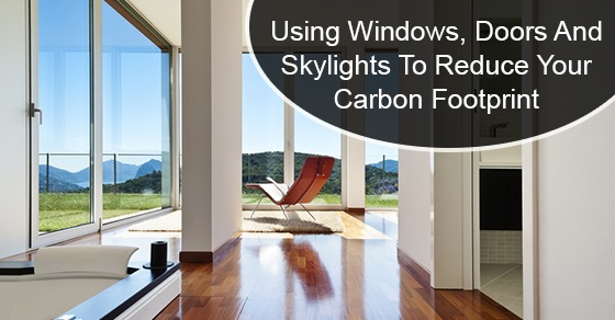 Using Windows, Doors And Skylights To Reduce Your Carbon Footprint