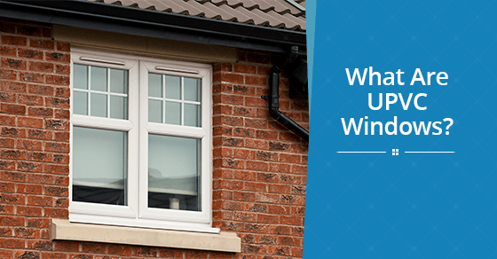 What Are UPVC Windows