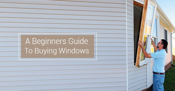 A Beginner's Guide For Buying New Windows