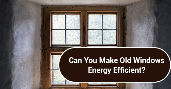 Can You Make Old Windows Energy Efficient?
