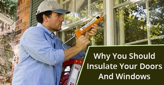 4 Reasons To Insulate Your Doors And Windows