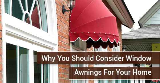 Why-You-Should-Consider-Window-Awnings-For-Your-Home
