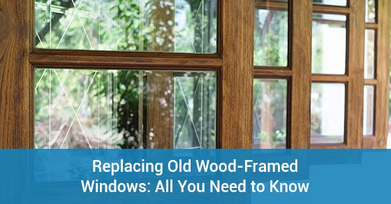 Replacing Old Wood-Framed Windows: All You Need to Know