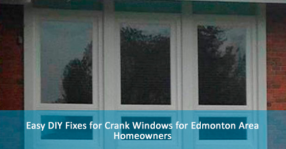 Easy DIY Fixes for Crank Windows for Edmonton Area Homeowners