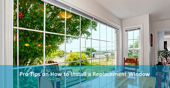 Pro Tips on How to Install a Replacement Window