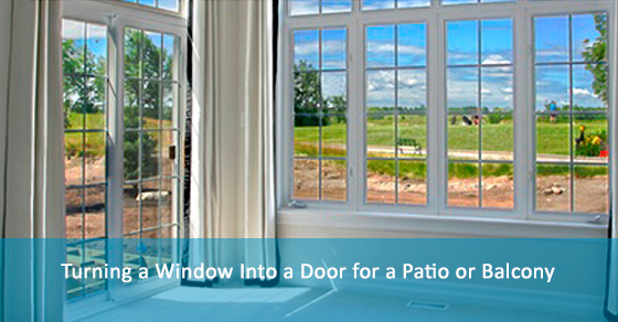 Thinking about turning a window into a door for a patio or balcony for your home? Here is all you need to do before starting the process.