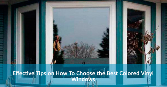 Effective Tips on How To Choose the Best Colored Vinyl Windows