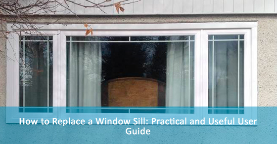 How to Replace a Window Sill: Practical and Useful User Guide