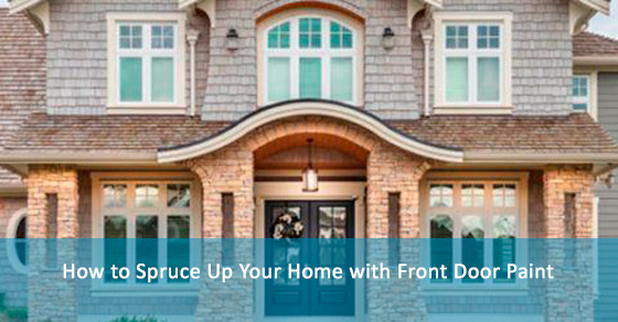 How to Spruce Up Your Home with Front Door Paint